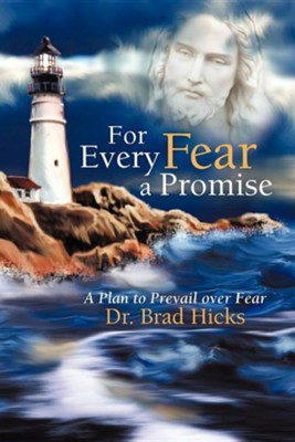 For Every Fear a Promise: A Plan to Prevail Over Fear  -     By: Dr. Brad Hicks