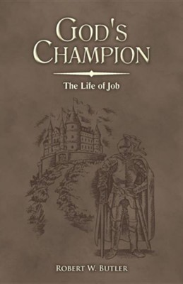God's Champion: The Life of Job  -     By: Robert W. Butler