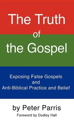 The Truth of the Gospel  -     By: Peter Parris
