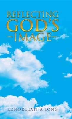 Reflecting God's Image  -     By: Ednorleatha Long