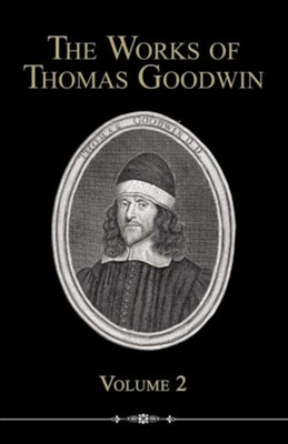The Works of Thomas Goodwin, Volume 2  -     By: Thomas Goodwin