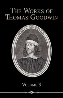 The Works of Thomas Goodwin, Volume 3  -     By: Thomas Goodwin
