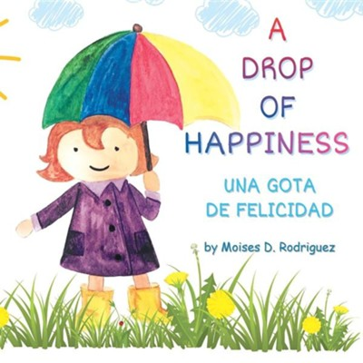 A Drop of Happiness  -     By: Moises D. Rodriguez