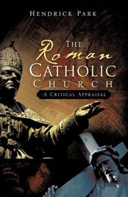 The Roman Catholic Church - A Critical Appraisal  -     By: Hendrick Park