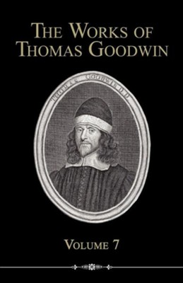 The Works of Thomas Goodwin, Volume 7  -     By: Thomas Goodwin