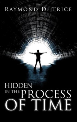 Hidden in the Process of Time  -     By: Raymond D. Trice