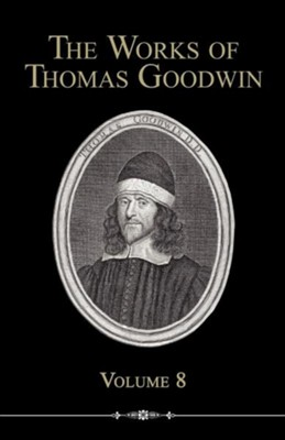 The Works of Thomas Goodwin, Volume 8  -     By: Thomas Goodwin