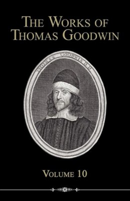 The Works of Thomas Goodwin, Volume 10  -     By: Thomas Goodwin