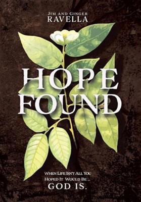 Hope Found: When Life Isn't All You Hoped It Would Be. God Is.  -     By: Jim Ravella, Ginger Ravella