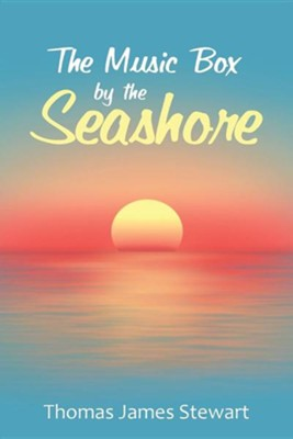 The Music Box by the Seashore  -     By: Thomas James Stewart