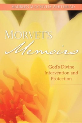 Morvet's Memoirs - God's Divine Intervention and Protection  -     By: Maureen M. Gouveia-Whitehead