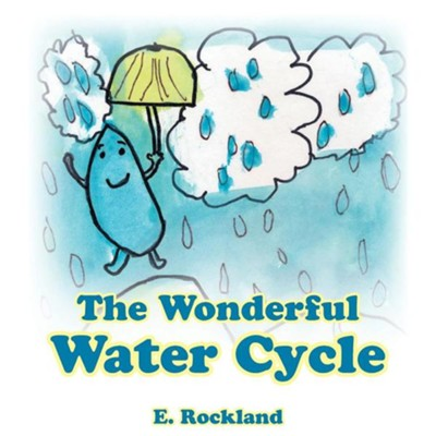 The Wonderful Water Cycle  -     By: E. Rockland
