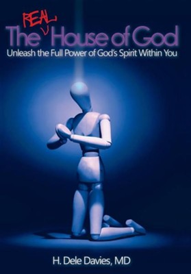 The Real House of God: Unleash the Full Power of God's Spirit Within You  -     By: H. Dele Davies M.D.