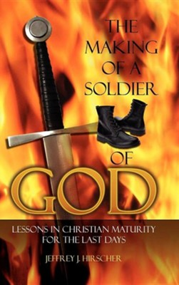 The Making of a Soldier of God  -     By: Jeffrey J. Hirscher