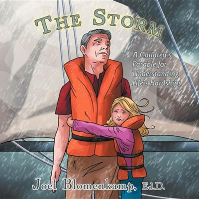 The Storm: A Children's Parable for Understanding Life's Hardships  -     By: Joel Blomenkamp Ed.D.