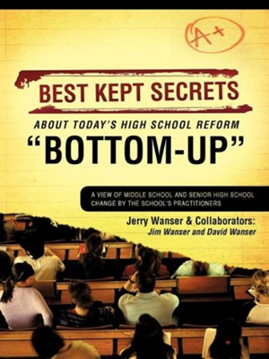 Best Kept Secrets about Today's High School Reform Bottom-Up  -     By: Jerry Wanser, Jim Wanser, David Wanser
