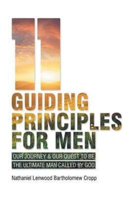 11 Guiding Principles for Men: Our Journey & Our Quest to Be the Ultimate Man Called by God  -     By: Nathaniel Lenwood Cropp