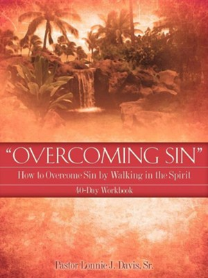 Overcoming Sin: How To Overcome Sin By Walking In The Spirit 40-Day Workbook  -     By: J. Lonnie Davis Sr.