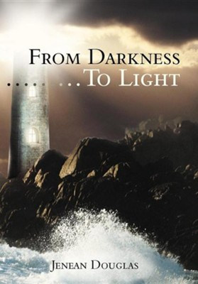 From Darkness.........to Light  -     By: Jenean Douglas