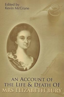 An Account of the Life & Death of Mrs. Elizabeth Bury  -     Edited By: Kevin McGrane     By: Elizabeth Bury