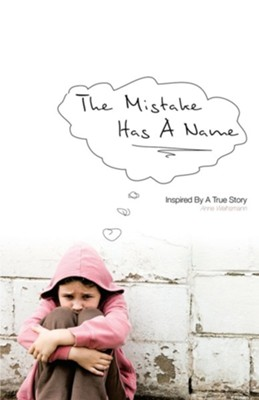 The Mistake Has a Name  -     By: Anne Weihsmann