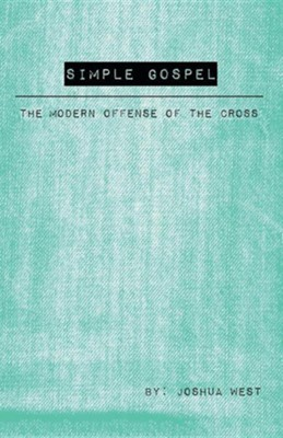 Simple Gospel: The Modern Offense of the Cross  -     By: Joshua West