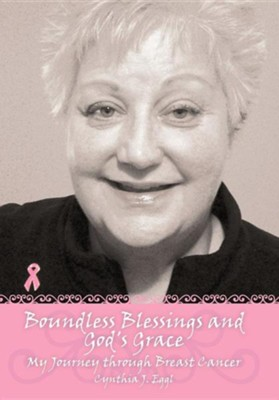 Boundless Blessings and God's Grace: My Journey Through Breast Cancer  -     By: Cynthia J. Eggl