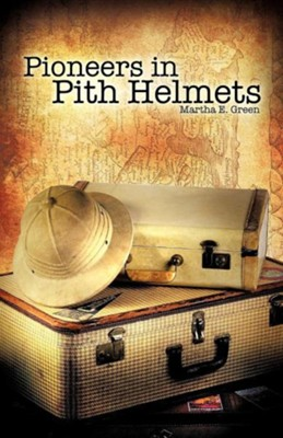 Pioneers in Pith Helmets  -     By: Martha E. Green