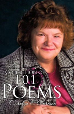A Collection of 101 Poems  -     By: Carolyn E. Gorman