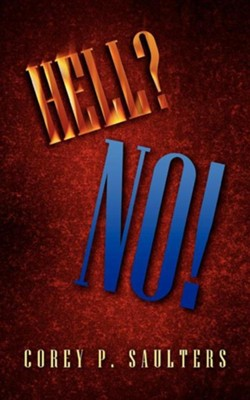 Hell? No!   -     By: Corey P. Saulters