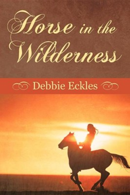 Horse in the Wilderness  -     By: Debbie Eckles