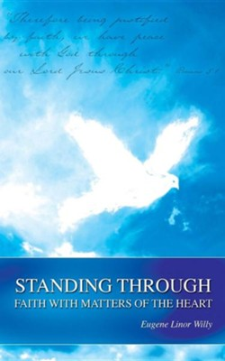 Standing Through Faith with Matters of the Heart  -     By: Eugene Linor Willy