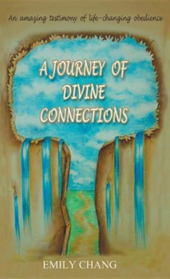A Journey of Divine Connections  -     By: Emily Chang