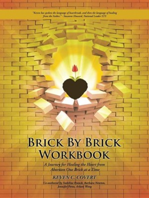 Brick by Brick Workbook: A Journey for Healing the Heart from Abortion One Brick at a Time  -     By: Keven C. Covert