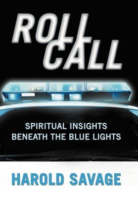 Roll Call: Spiritual Insights Beneath the Blue Lights  -     By: Harold Savage