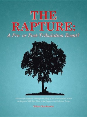 The Rapture: A Pre- Or Post-Tribulation Event?: Discover for Yourself, Through the Study of the Word of God, When the Rapture Will  -     By: Colleen Wandmacher