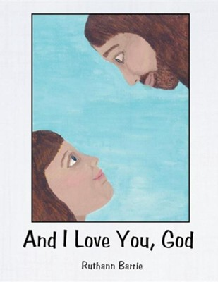 And I Love You, God  -     By: Ruthann Barrie