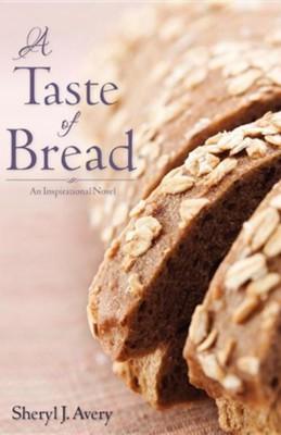 A Taste Of Bread: An Inspirational Novel  -     By: Sheryl J. Avery