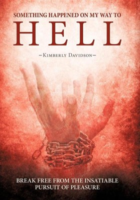 Something Happened on My Way to Hell: Break Free from the Insatiable Pursuit of Pleasure  -     By: Kimberly Davidson