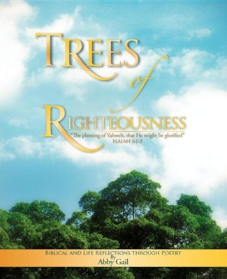 Trees Of Righteousness: The Planting Of Yahweh, That He Might Be Glorified Isaiah 61:3  -     By: Abby Gail