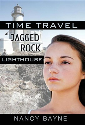 Time Travel at Jagged Rock Lighthouse  -     By: Nancy Bayne