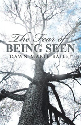 The Fear of Being Seen  -     By: Dawn Marie Bailey