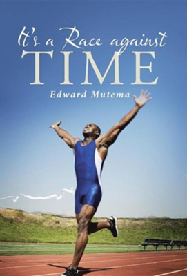It's a Race Against Time  -     By: Edward Mutema