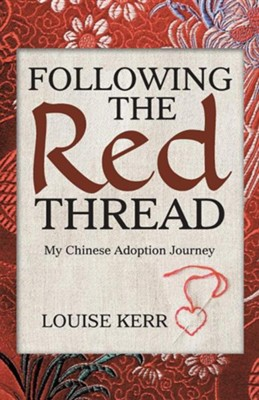 Following the Red Thread: My Chinese Adoption Journey  -     By: Louise Kerr