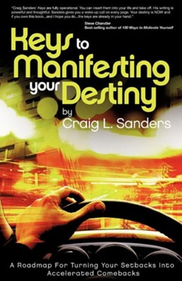 Keys To Manifesting Your Destiny: A Roadmap For Turning Your Setbacks Into Accelerated Comebacks  -     By: Craig L. Sanders