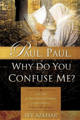 Paul, Paul, Why Do You Confuse Me?  -     By: Lev Azkhar