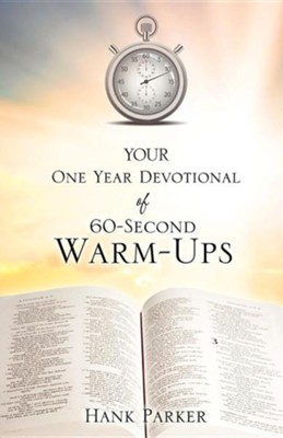 Your One Year Devotional of 60-Second Warm-Ups  -     By: Hank Parker