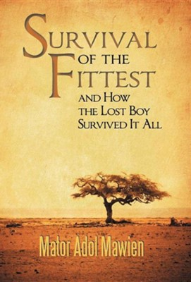 Survival of the Fittest and How the Lost Boy Survived It All  -     By: Mator Adol Mawien