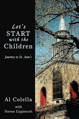 Let's Start with the Children: Journey to St. Ann's  -     By: Al Colella