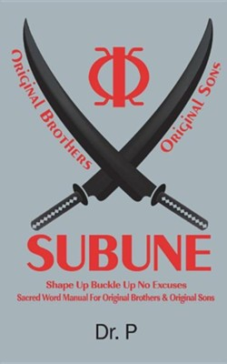 Subune: Shape Up Buckle Up No Excuses Sacred Word Manual for Original Brothers & Original Sons  -     By: Dr P.